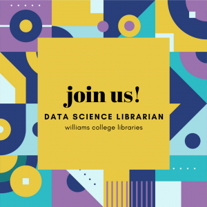 """geometric background surrounds a yellow square with text inside that says """"Join us! Data Science Librarian Williams College Libraries"""""""